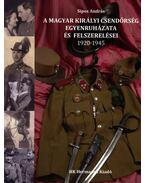 A Magyar Királyi Csendőrség egyenruházata és felszerelései 1920-1945 - Sipos András