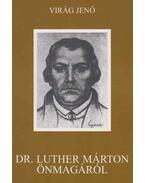 Dr. Luther Márton önmagáról - Virág Jenő
