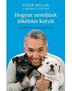 Hogyan neveljünk tökéletes kutyát - Millan, Cesar, Peltier, Melissa Jo