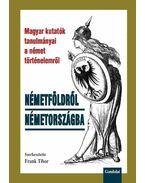 Németföldről Németországba. Magyar kutatók az egyetemes történelemről - Frank Tibor