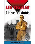 A HESS-KÜLDETÉS - A HÁBORÚ KUTYÁI 22. - Leo Kessler