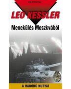MENEKÜLÉS MOSZKVÁBÓL - A HÁBORÚ KUTYÁI 25. - Leo Kessler