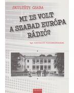 Mi is volt a Szabad Európa Rádió? (Dedikált) - Skultéty Csaba