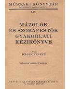 Mázolók és szobafestők gyakorlati kézikönyve - Wágen Ferenc