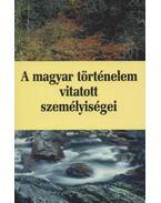 A magyar történelem vitatott személyiségei 4. kötet - Ormos Mária, Hermann Róbert, Pritz Pál, Jeszenszky Géza