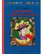 Mary Poppins a Cseresznyefa utcában - Pamela Lyndon Travers