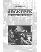 ARCKÉPEK - KÉT TRAGIKUS KOR ÁRNYÉKÁBAN - Mester Miklós