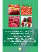 A zöldség-gyümölcs kisárutermelők, a TÉSZ-ek és a nagy kereskedelmi láncok kapcsolatai - Seres Antal ,   Kozak Anita , Felföldi János, Juhász Anikó