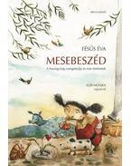 MESEBESZÉD - A HARANGVIRÁG CSENGETTYűJE ÉS MÁS TÖRTÉNETEK - Fésüs Éva