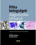 RITKA BETEGSÉGEK - DIAGNOSZTIKAI KIHÍVÁSOK - Dr. Garzuly Ferenc, Dr Pfliegler György