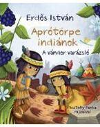 Aprótörpe indiánok - A vándor varázsló - ÜKH 2013 - Erdős István