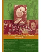 SZERELMEK KERESZTÚTJÁN - TASNÁDY FEKETE MÁRIA ÉLETREGÉNYE - Pusztaszeri László