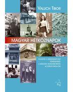 Magyar hétköznapok - Fejezetek a mindennapi élet történetéből Magyarországon a második világháborútól napjainkig - Valuch Tibor