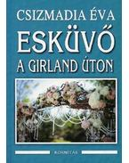 Esküvő a Girland úton - Csizmadia Éva