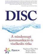 DISC - A mindennapi kommunikáció és viselkedés titka - NAGYBÁNYAI NAGY OLIVÉR ,  PONGOR ORSOLYA