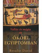 Vallás és mágia az ókori Egyiptomban - David, Rosalie