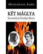 Két máglya. Savonarola és Giordano Bruno - Madarász Imre