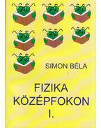 Fizika középfokon I. - Simon Béla