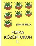 FIZIKA KÖZÉPFOKON II. - Simon Béla