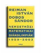 NEMZETKÖZI MATEMATIKAI DIÁKOLIMPIÁK 1959-2003. - Reiman István, Dobos Sándor