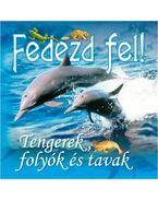 FEDEZD FEL! - TENGEREK,FOLYÓK ÉS TAVAK - Francesca Angrisano, Marina Raffo