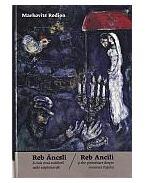 Reb Áncsli és más avasi zsidókról szóló széphistóriák - Reb Ancili ºi alte povestioare despre evreimea Oaºului - Markovits Rodion