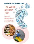 The World at Their Feet. Children's Early Competence in Two Languages through Education - TRENTINNÉ BENKŐ ÉVA, Kovács Judit