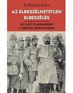 Az elbeszélhetetlen elbeszélés - Az első világháború - A magyar irodalomban - Kőbányai János