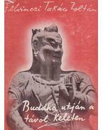 Buddha útján a távol keleten I-II. - Felvinczi Takács Zoltán