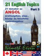 21 English Topics Part 3 - Németh Ervin