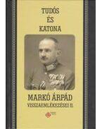 Tudós és katona - Markó Árpád visszaemlékezései II. - Mészáros Kálmán