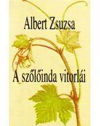 A SZŐLŐINDA VITORLÁI - VÁLOGATOTT ÉS ÚJ VERSEK - Albert Zsuzsa
