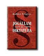Jogállam és diktatúra - Kahler Frigyes