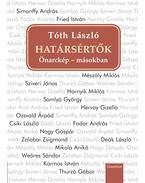Határsértők. Önarckép - másokban I. - Tóth László