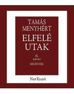 Elfelé utak 1-2. kötet - Tamás Menyhért
