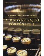 A MAGYAR SAJTÓ TÖRTÉNETE I. - Buzinkay Géza, Kókay György