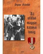 Az utolsó magyar katonai lovag - Sipos Sándor