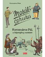 Mesélő ceruza - Korcsmáros Pál, a képregény mestere - KORCSMÁROS PÉTER