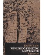 Régi zsidó temetők művészete - Erdélyi Lajos