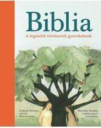 BIBLIA - A LEGSZEBB TÖRTÉNETEK GYEREKEKNEK - .