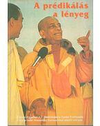 A prédikálás a lényeg - A. C. Bhaktivekanta Swami Prabhupáda