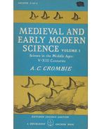 Medieval and Early Modern Science Volume I. - A. C. Crombie