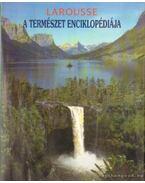Larousse A természet enciklopédiája - A. Fodor Ágnes (szerk.)
