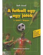 A futball egy nagy játék I. kötet - Képzés - Both József