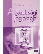 A gazdasági jog alapjai - Aszódi Ilona