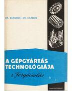 A gépgyártás technológiája I. - Dr. Bakondi Károly, Dr. Kardos Árpád