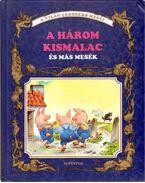 A három kismalac és más mesék - Grimm, Andersen, Jean De La Fontaine