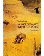 A holocaust mint kultúra - Kertész Imre