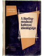 A Horthy-rendszer katonai ideológiája - Godó Ágnes, Sztana Béla