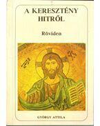 A keresztény hitről röviden - György Attila